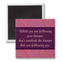 Dreams That Are Following You Refrigerator Magnets from Zazzle.com