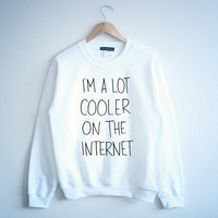 Im a Lot Cooler on the Internet