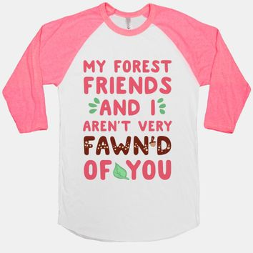 My Forest Friends And I Aren't Very Fawn'd Of You