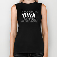 I'm Not Always a Bitch Just Kidding Go Fuck Yourself Biker Tank by Glamfoxx | Society6