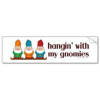Hangin' With My Gnomies Bumper Stickers from Zazzle.com