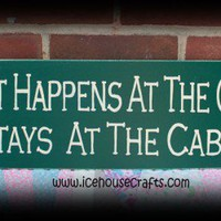 What Happens At The Cabin Stays At The Cabin Sign for that weekend getaway retreat | icehousecrafts - Folk Art & Primitives on ArtFire
