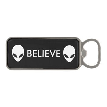 Alien Believe Magnetic Bottle Opener