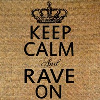 Keep Calm and Rave On Crown Digital Image Download by Graphique