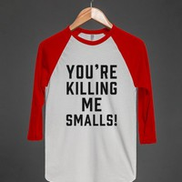You're Killing Me Smalls!