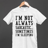 I'M NOT ALWAYS SARCASTIC SOMETIMES I'M SLEEPING T-SHIRT ID7261851