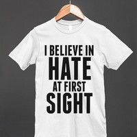 I BELIEVE IN HATE AT FIRST SIGHT T-SHIRT ID7271834