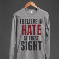 I BELIEVE IN HATE AT FIRST SIGHT LONG SLEEVE T-SHIRT ID7271847