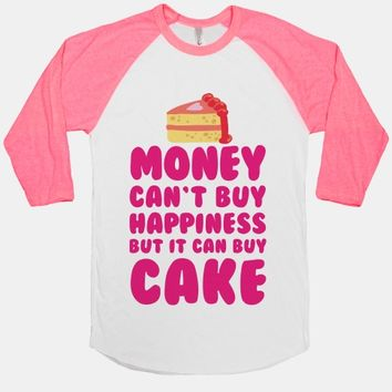 Money Can't Buy Happiness But It Can Buy Cake