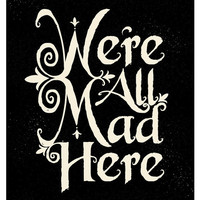 Were All Mad Here  8x10 Print by tuckerreece on Etsy