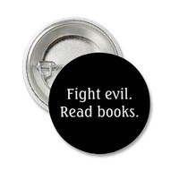 Fight evil. Read books. Button from Zazzle.com