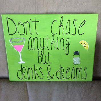Don't Chase Anything but Drinks and Dreams Canvas