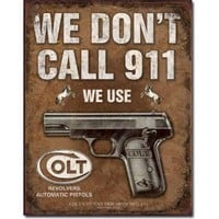 "COLT - We Don't Dial 911 Metal Tin Sign 12.5""W x 16""H"