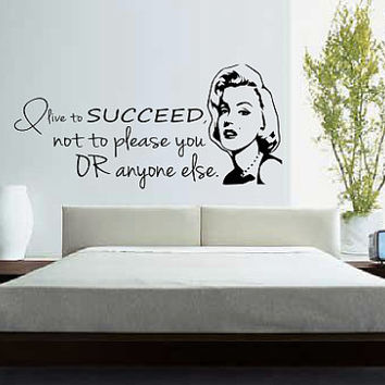 Marilyn Monroe - I Live To Succeed, Not To Please You Or Anyone Else - Quote - Wall Art Decal