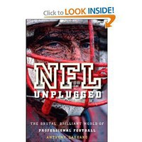 NFL Unplugged: The Brutal, Brilliant World of Professional Football [Hardcover]