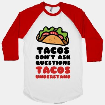 Tacos Don't Ask Questions, Tacos Understand