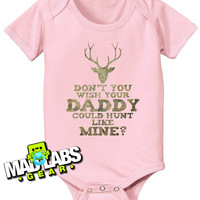 Don't you wish your Daddy Could Hunt Like Mine hunting deer cute funny baby one piece non-toxic water-based ink jumper Bodysuit Creeper B-20