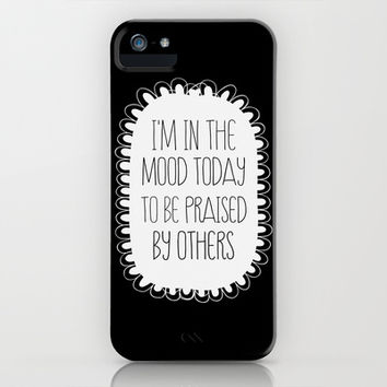 i'm in the mood today to be praised by others iPhone & iPod Case by Sara Eshak