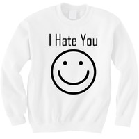 I Hate You :) Crewneck - Hipster Tops