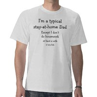 Stay at Home Dad! T-shirts from Zazzle.com