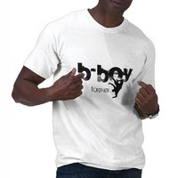 b-boy forever t shirt from Zazzle.com