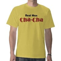 """Real Men Cha-Cha"" - t-shirt from Zazzle.com"