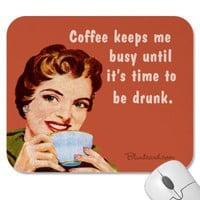 coffee, until it&#x27;s time to be drunk mouse pad from Zazzle.com