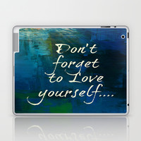 Don't forget to Love yourself... Laptop & iPad Skin by TA DA 2