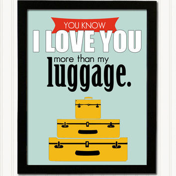 11 x 14 Retro Poster Print - I love you more than my luggage.