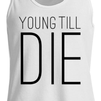 Young Till Die Typographic Statement Design Tank Top Women created by Rudimencial Design | Print All Over Me