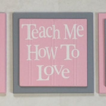 Teach Me How To Sayings, Children Inspirational Set of 3 Wooden Plaques - Baby Nursery Wall Signs / Home Decor - Pink and Gray