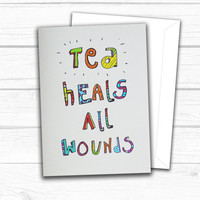 Tea Heals All Wounds greetings or get well soon card