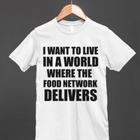I WANT TO LIVE IN A WORLD WHERE FOOD NETWORK DELIVERS | Fitted T-shirt | Skreened