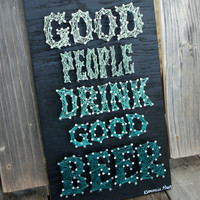 Good People Drink Good Beer - Typography - Nail & String Art