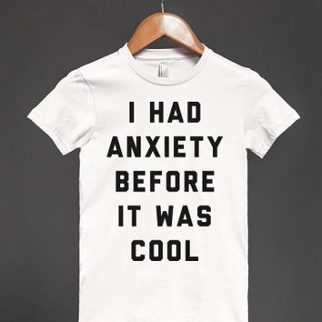 I Had Anxiety Before it Was Cool