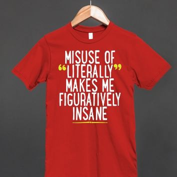 Misuse of Literally Makes Me Figuratively Insane - Funny Grammar T Shirt - other colors and styles are available