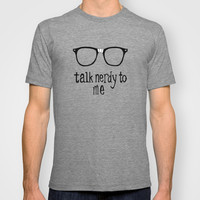 talk nerdy to me T-shirt by i want to have text with you