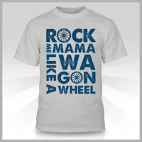 "Rock Me Mama Like a Wagon Wheel - Tee shirt - ""New Silver"" and Navy ink - Old Crow Medicine Show"