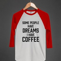 Some People Have Dreams, I Have Coffee