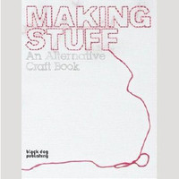 ReForm School: Making Stuff: An Alternative Craft Book