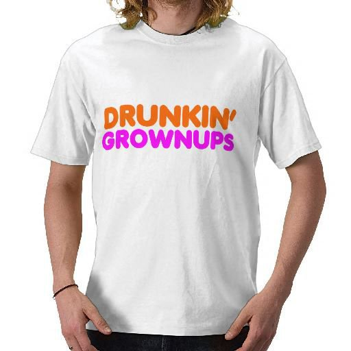 drunkin' grownups t-shirts from Zazzle.com