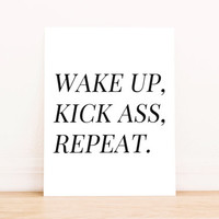 """Printable Art """"Wake Up, Kick Ass, Repeat"""" Typography Poster Home Decor Office Decor Apartment Poster"""