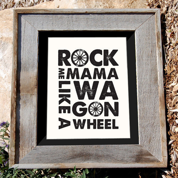Wagon Wheel Art Print - Cream- 8x10&quot; - &quot;Rock Me Mama Like a Wagon Wheel&quot; - Typographic