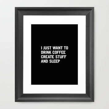 I just want to drink coffee create stuff and sleep Framed Art Print by WORDS BRAND™