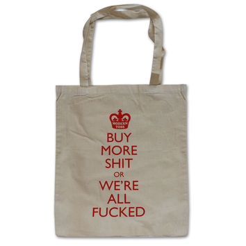Buy More Sh*t or we're all F*cked Bag