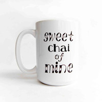 Sweet Chai of Mine 15 oz Ceramic Mug