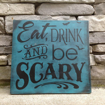 Eat drink and be scary  Halloween sign Halloween decor  wooden Halloween party decoration teal and black All Hallows Eve spooky sign