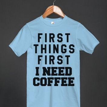 FIRST THINGS FIRST I NEED COFFEE T-SHIRT ID9100107 | T-shirt | Skreened