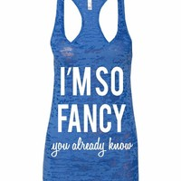 I'm So Fancy You Already Know Racerback Burnout Tank Top Iggy Azalea