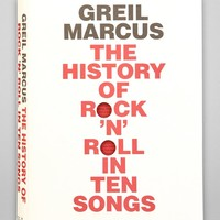 The History Of Rock 'N' Roll In Ten Songs By Greil Marcus - Assorted One